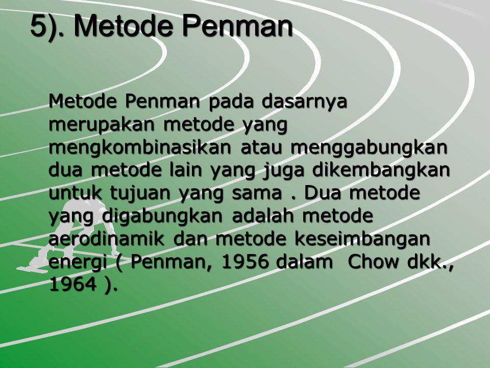 5). Metode Penman Metode Penman pada dasarnya merupakan metode yang mengkombinasikan atau menggabungkan dua metode lain yang juga dikembangkan untuk t