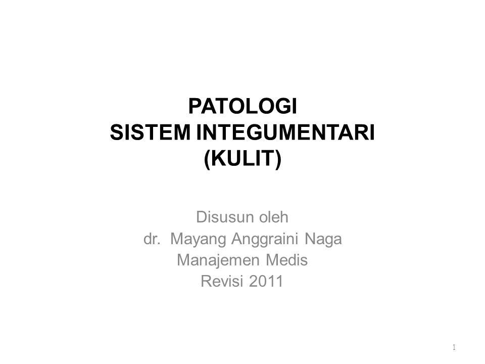 PATOLOGI SISTEM INTEGUMENTARI (KULIT) Disusun oleh dr. Mayang Anggraini Naga Manajemen Medis Revisi 2011 1
