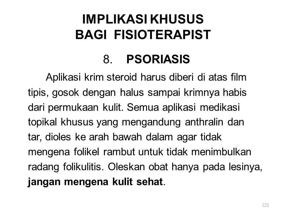 IMPLIKASI KHUSUS BAGI FISIOTERAPIST 8. PSORIASIS Aplikasi krim steroid harus diberi di atas film tipis, gosok dengan halus sampai krimnya habis dari p