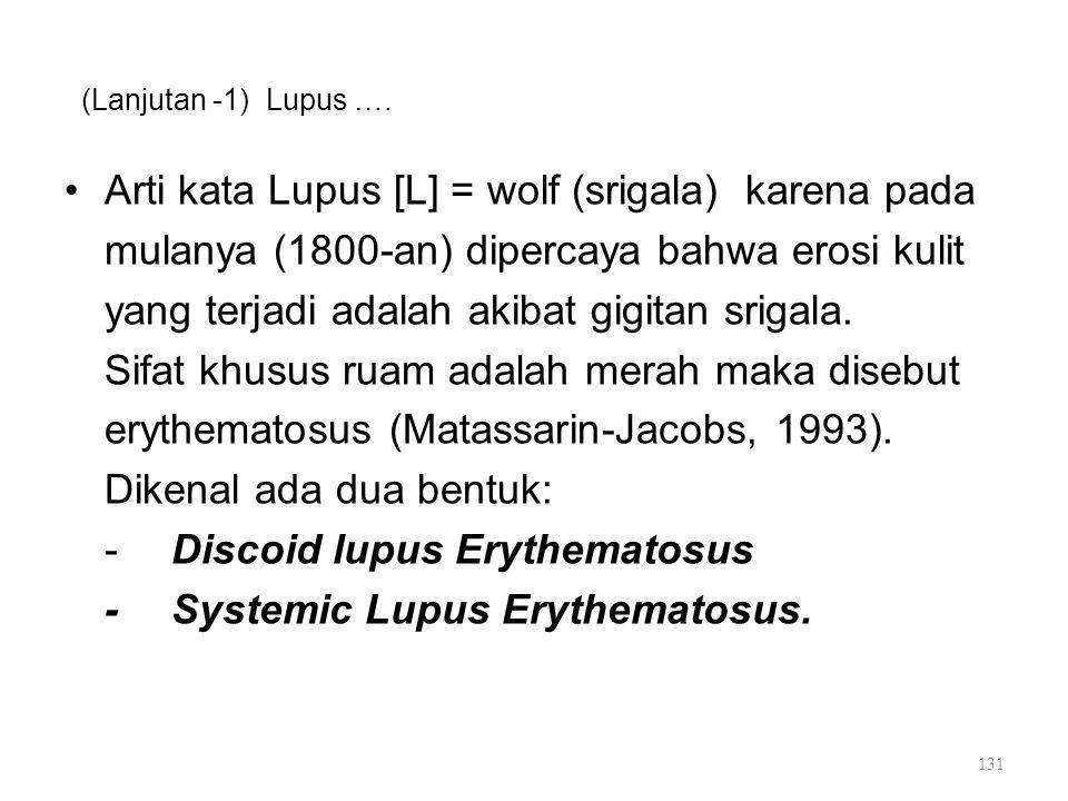 (Lanjutan -1) Lupus …. Arti kata Lupus [L] = wolf (srigala) karena pada mulanya (1800-an) dipercaya bahwa erosi kulit yang terjadi adalah akibat gigit
