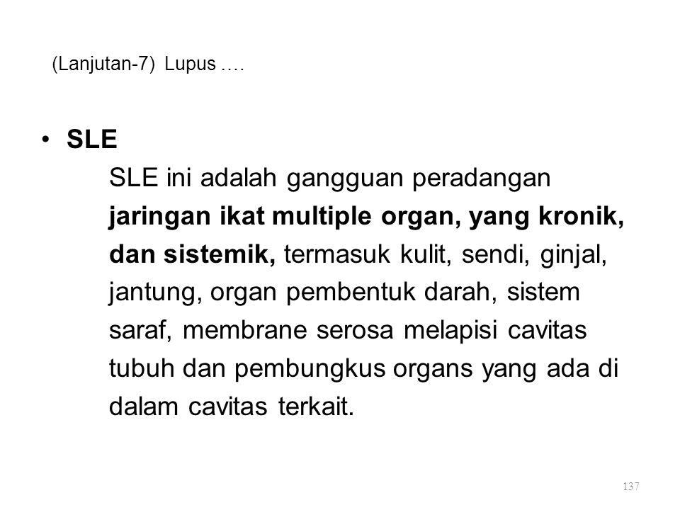 (Lanjutan-7) Lupus …. SLE SLE ini adalah gangguan peradangan jaringan ikat multiple organ, yang kronik, dan sistemik, termasuk kulit, sendi, ginjal, j