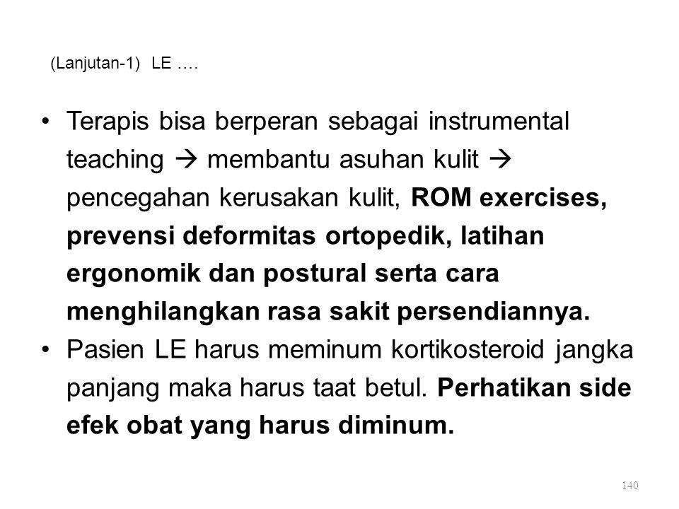 (Lanjutan-1) LE …. Terapis bisa berperan sebagai instrumental teaching  membantu asuhan kulit  pencegahan kerusakan kulit, ROM exercises, prevensi d