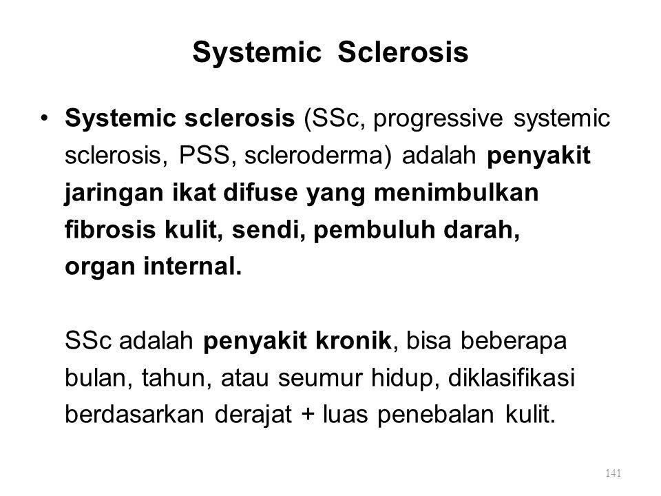 Systemic Sclerosis Systemic sclerosis (SSc, progressive systemic sclerosis, PSS, scleroderma) adalah penyakit jaringan ikat difuse yang menimbulkan fi