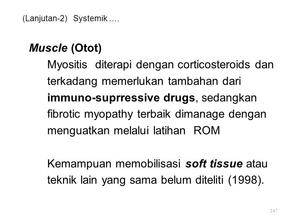 (Lanjutan-2) Systemik …. Muscle (Otot) Myositis diterapi dengan corticosteroids dan terkadang memerlukan tambahan dari immuno-suprressive drugs, sedan