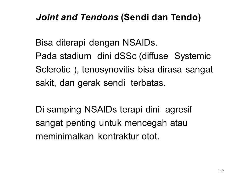 Joint and Tendons (Sendi dan Tendo) Bisa diterapi dengan NSAIDs. Pada stadium dini dSSc (diffuse Systemic Sclerotic ), tenosynovitis bisa dirasa sanga