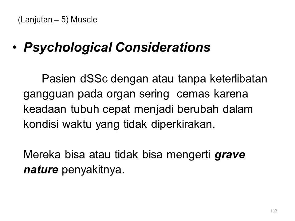 (Lanjutan – 5) Muscle Psychological Considerations Pasien dSSc dengan atau tanpa keterlibatan gangguan pada organ sering cemas karena keadaan tubuh ce