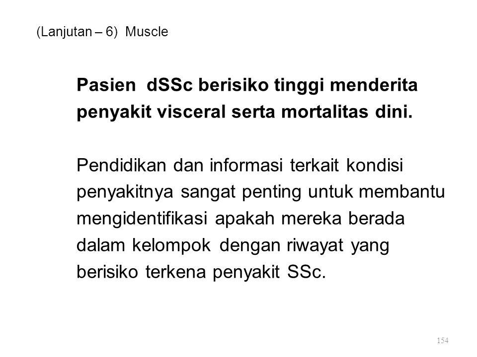 (Lanjutan – 6) Muscle Pasien dSSc berisiko tinggi menderita penyakit visceral serta mortalitas dini. Pendidikan dan informasi terkait kondisi penyakit