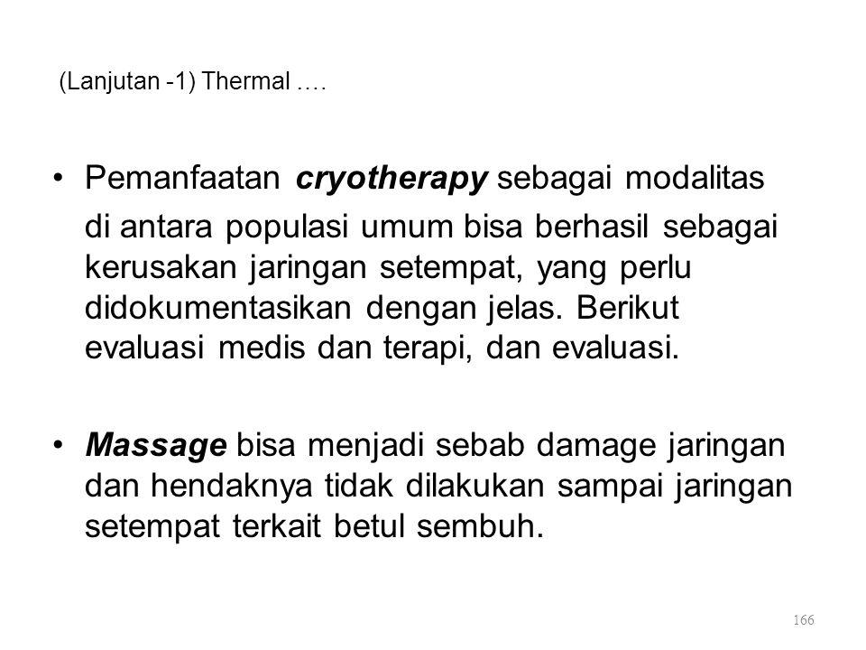 (Lanjutan -1) Thermal …. Pemanfaatan cryotherapy sebagai modalitas di antara populasi umum bisa berhasil sebagai kerusakan jaringan setempat, yang per