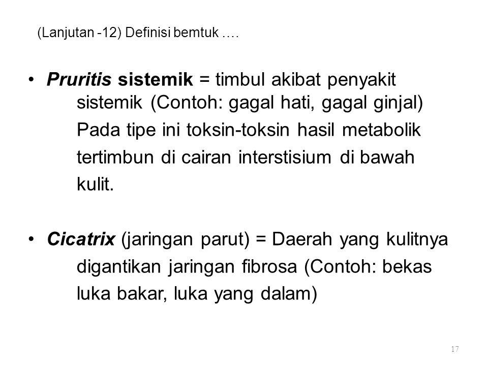 (Lanjutan -12) Definisi bemtuk …. Pruritis sistemik = timbul akibat penyakit sistemik (Contoh: gagal hati, gagal ginjal) Pada tipe ini toksin-toksin h