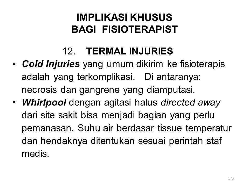 IMPLIKASI KHUSUS BAGI FISIOTERAPIST 12. TERMAL INJURIES Cold Injuries yang umum dikirim ke fisioterapis adalah yang terkomplikasi. Di antaranya: necro