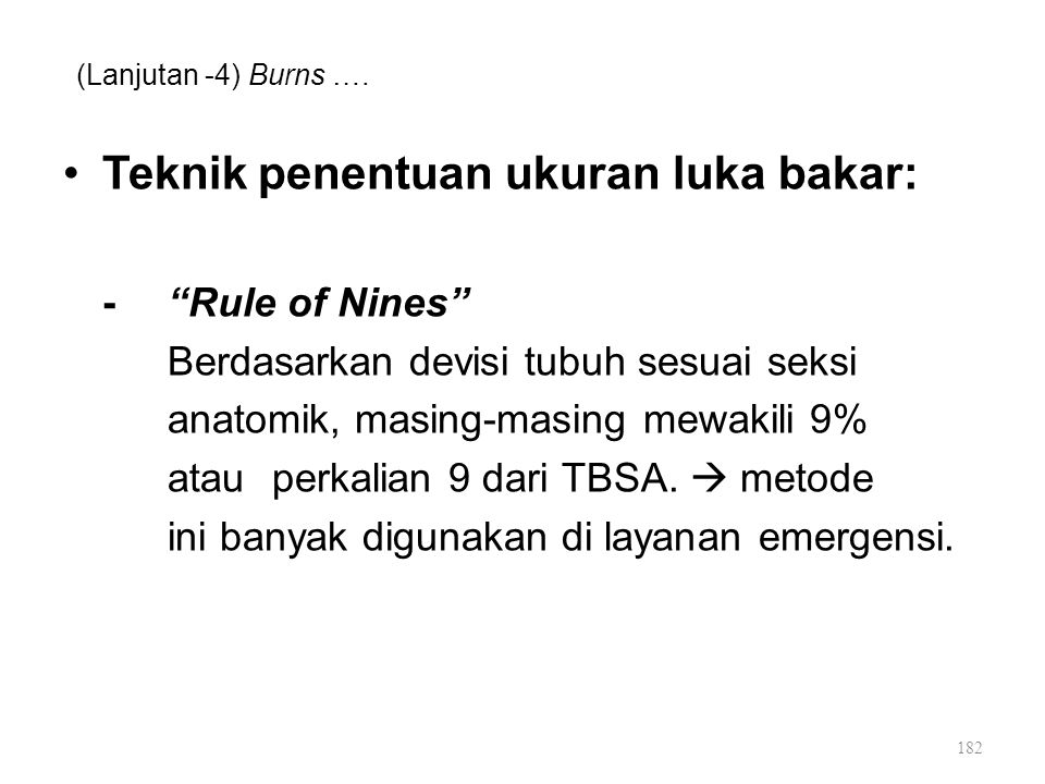 "(Lanjutan -4) Burns …. Teknik penentuan ukuran luka bakar: -""Rule of Nines"" Berdasarkan devisi tubuh sesuai seksi anatomik, masing-masing mewakili 9%"