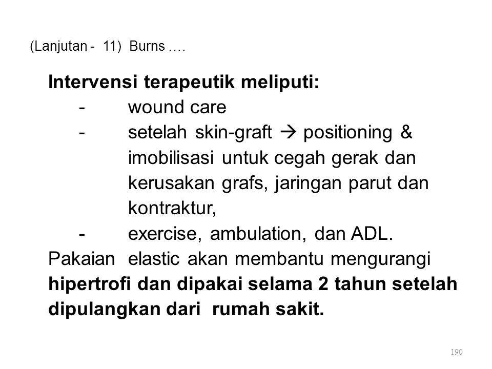 (Lanjutan - 11) Burns …. Intervensi terapeutik meliputi: -wound care -setelah skin-graft  positioning & imobilisasi untuk cegah gerak dan kerusakan g