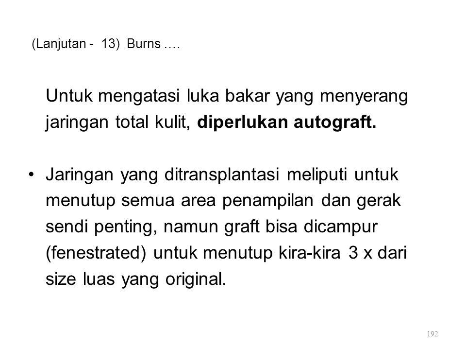 (Lanjutan - 13) Burns …. Untuk mengatasi luka bakar yang menyerang jaringan total kulit, diperlukan autograft. Jaringan yang ditransplantasi meliputi