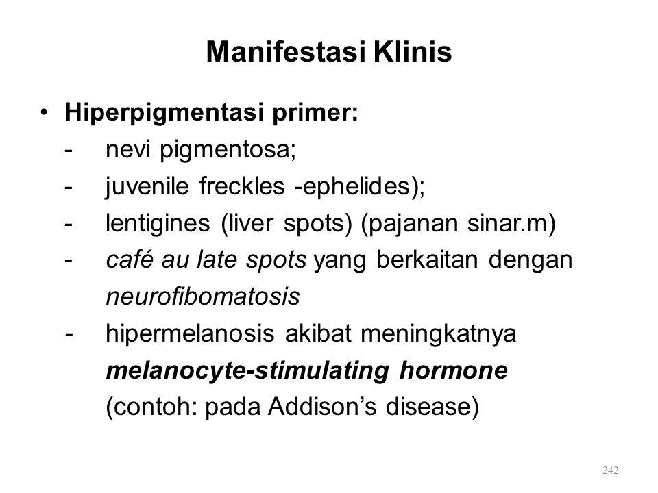 Manifestasi Klinis Hiperpigmentasi primer: -nevi pigmentosa; -juvenile freckles -ephelides); -lentigines (liver spots) (pajanan sinar.m) -café au late
