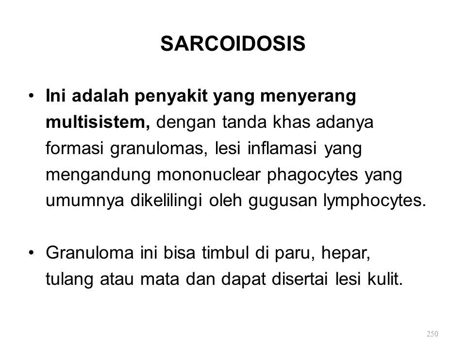 SARCOIDOSIS Ini adalah penyakit yang menyerang multisistem, dengan tanda khas adanya formasi granulomas, lesi inflamasi yang mengandung mononuclear ph