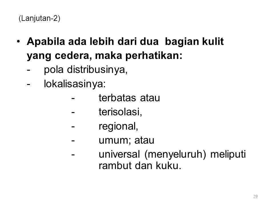 (Lanjutan-2) Apabila ada lebih dari dua bagian kulit yang cedera, maka perhatikan: -pola distribusinya, -lokalisasinya: -terbatas atau -terisolasi, -r