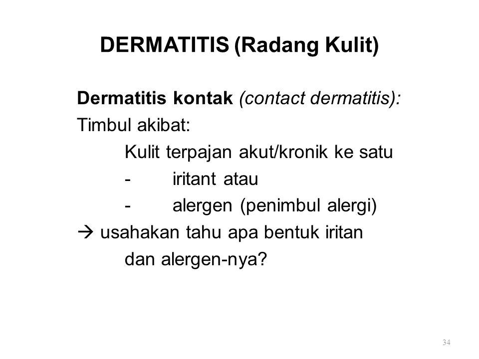 DERMATITIS (Radang Kulit) Dermatitis kontak (contact dermatitis): Timbul akibat: Kulit terpajan akut/kronik ke satu -iritant atau -alergen (penimbul a