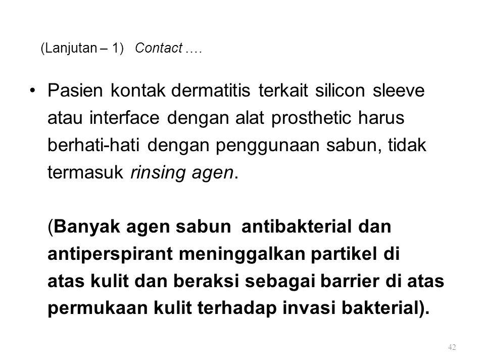 (Lanjutan – 1) Contact …. Pasien kontak dermatitis terkait silicon sleeve atau interface dengan alat prosthetic harus berhati-hati dengan penggunaan s