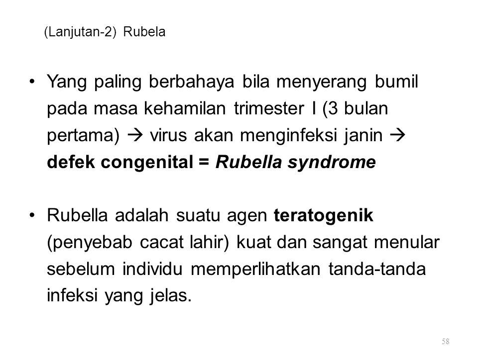 (Lanjutan-2) Rubela Yang paling berbahaya bila menyerang bumil pada masa kehamilan trimester I (3 bulan pertama)  virus akan menginfeksi janin  defe