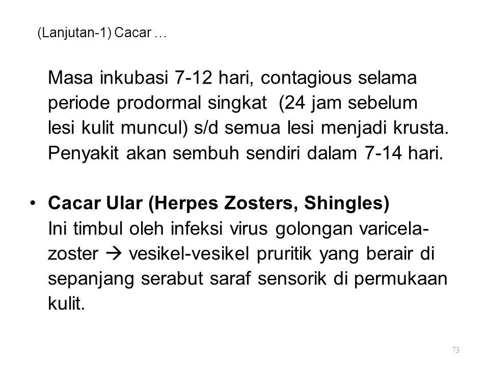 (Lanjutan-1) Cacar … Masa inkubasi 7-12 hari, contagious selama periode prodormal singkat (24 jam sebelum lesi kulit muncul) s/d semua lesi menjadi kr