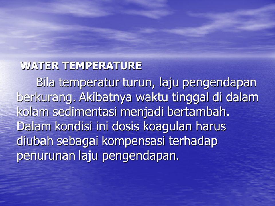 ARUS AIR - Di dalam kolam pengendapan dapat terjadi beberapa arus - Density arus terbentuk karena berat dan konsentrasi bahan padat, serta temperatur air.