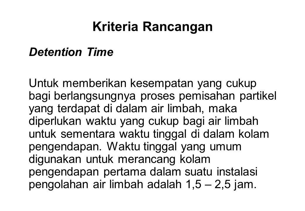 Kriteria Rancangan Detention Time Untuk memberikan kesempatan yang cukup bagi berlangsungnya proses pemisahan partikel yang terdapat di dalam air limb