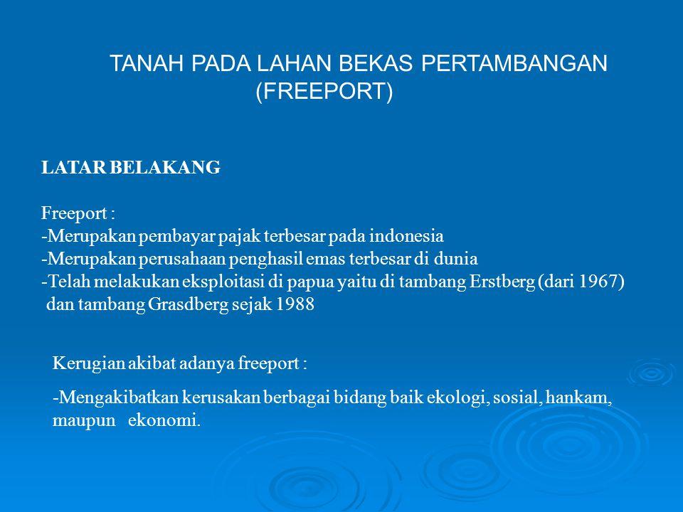 LATAR BELAKANG Freeport : -Merupakan pembayar pajak terbesar pada indonesia -Merupakan perusahaan penghasil emas terbesar di dunia -Telah melakukan ek