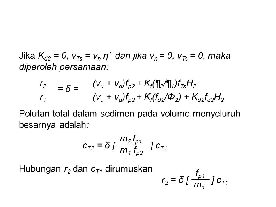 Jika K d2 = 0, v Ts = v n η' dan jika v n = 0, v Ts = 0, maka diperoleh persamaan: r2r2 r1r1 = δ = (v u + v d )f p2 + K f (¶ 2 /¶ 1 )f Ts H 2 (v u + v
