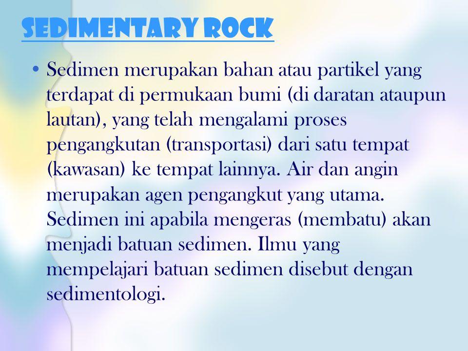 Sedimentary Rock Sedimen merupakan bahan atau partikel yang terdapat di permukaan bumi (di daratan ataupun lautan), yang telah mengalami proses pengan