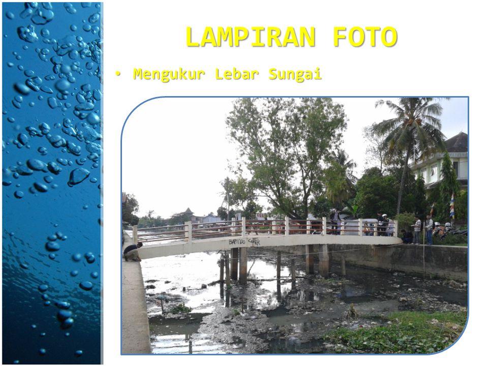 Mengukur Lebar Sungai Mengukur Lebar Sungai LAMPIRAN FOTO