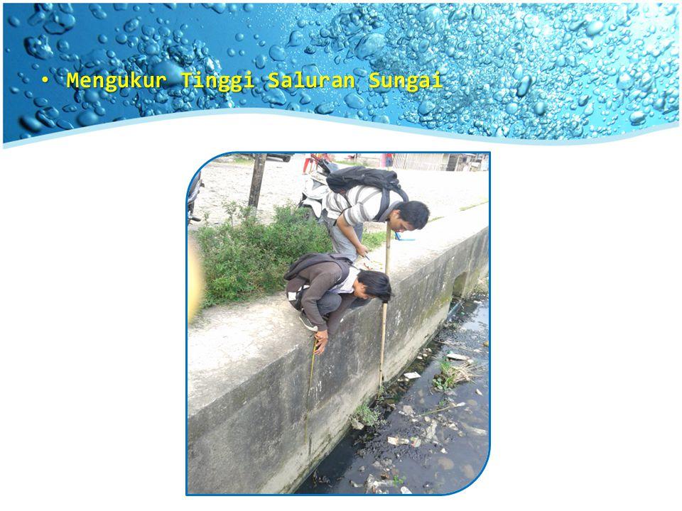 Mengukur Tinggi Saluran Sungai Mengukur Tinggi Saluran Sungai