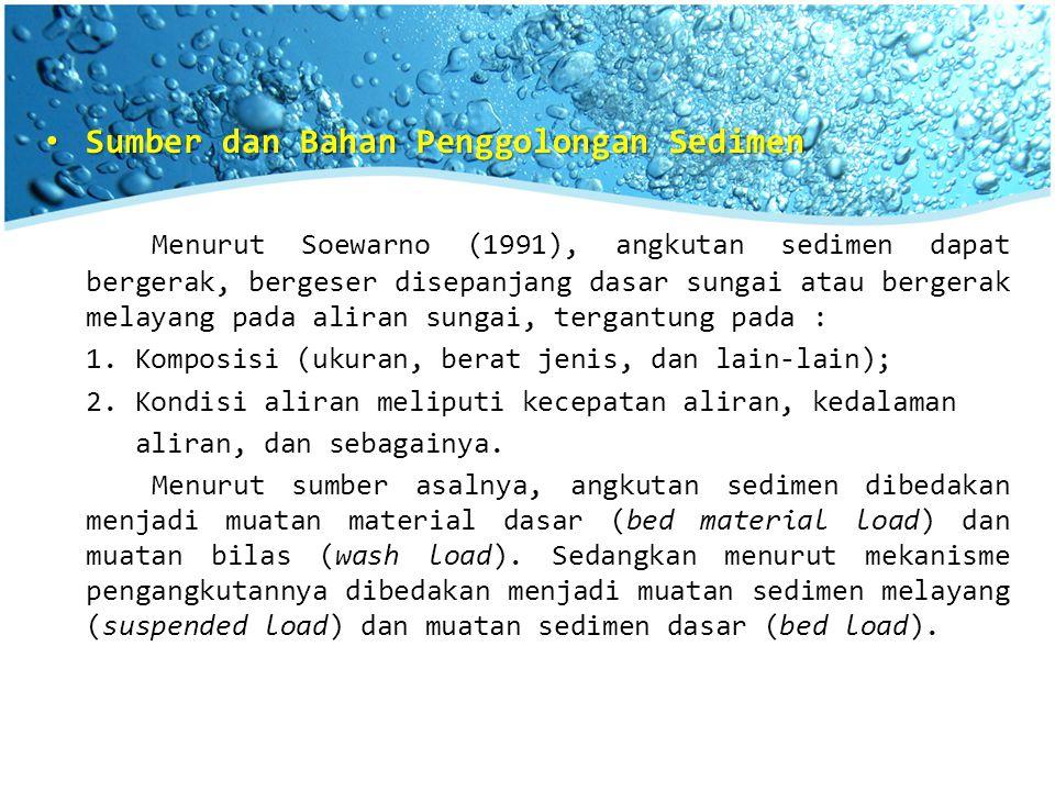 Sumber dan Bahan Penggolongan Sedimen Sumber dan Bahan Penggolongan Sedimen Menurut Soewarno (1991), angkutan sedimen dapat bergerak, bergeser disepan