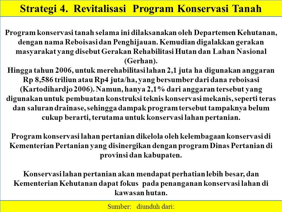 Strategi 4. Revitalisasi Program Konservasi Tanah Sumber: diunduh dari: Program konservasi tanah selama ini dilaksanakan oleh Departemen Kehutanan, de