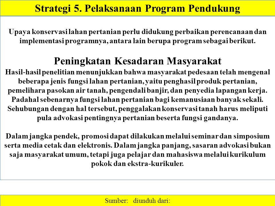 Strategi 5. Pelaksanaan Program Pendukung Sumber: diunduh dari: Upaya konservasi lahan pertanian perlu didukung perbaikan perencanaan dan implementasi