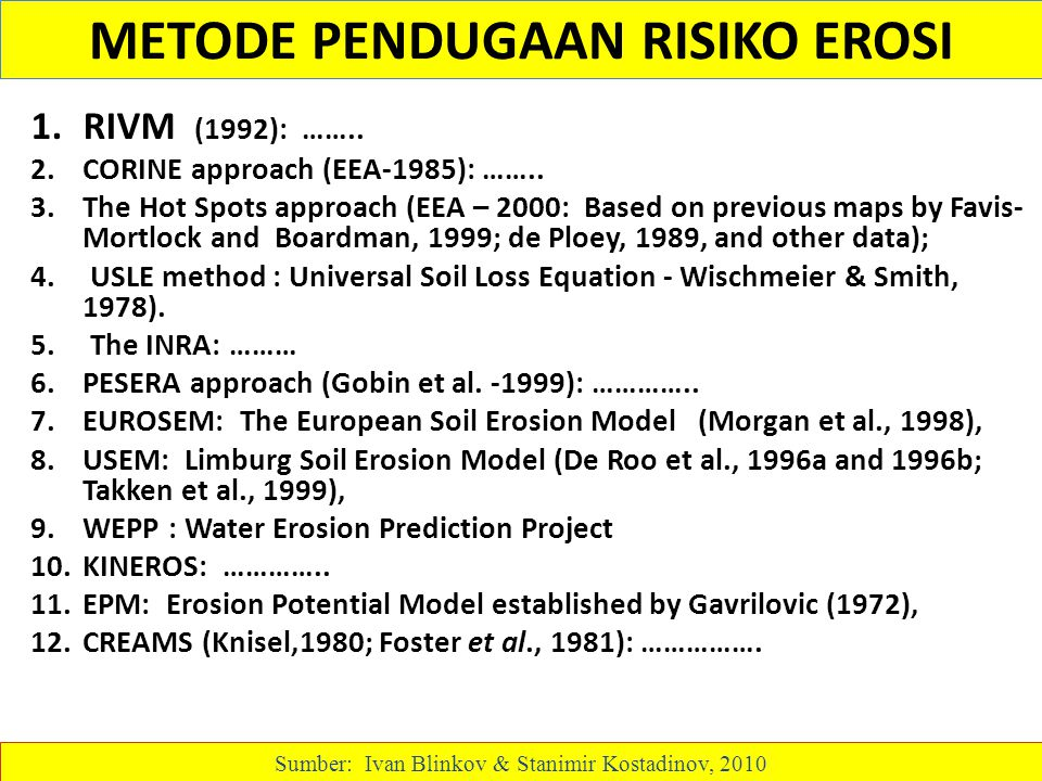 METODE PENDUGAAN RISIKO EROSI 1.RIVM (1992): …….. 2.CORINE approach (EEA-1985): …….. 3.The Hot Spots approach (EEA – 2000: Based on previous maps by F
