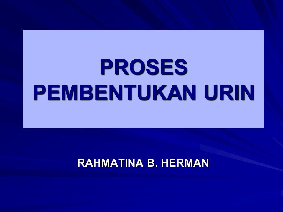 PROSES PEMBENTUKAN URIN RAHMATINA B. HERMAN