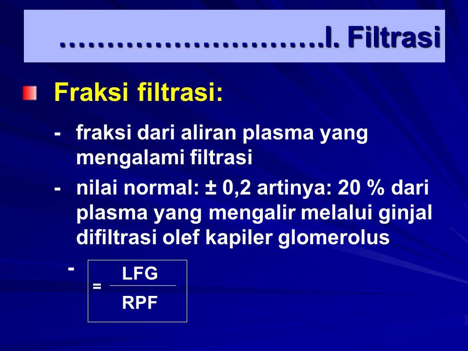 Fraksi filtrasi: -fraksi dari aliran plasma yang mengalami filtrasi -nilai normal: ± 0,2 artinya: 20 % dari plasma yang mengalir melalui ginjal difilt