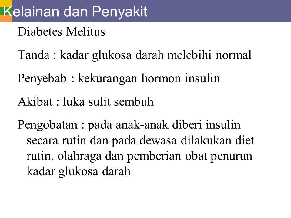 Kelainan dan Penyakit Diabetes Melitus Tanda : kadar glukosa darah melebihi normal Penyebab : kekurangan hormon insulin Akibat : luka sulit sembuh Pen