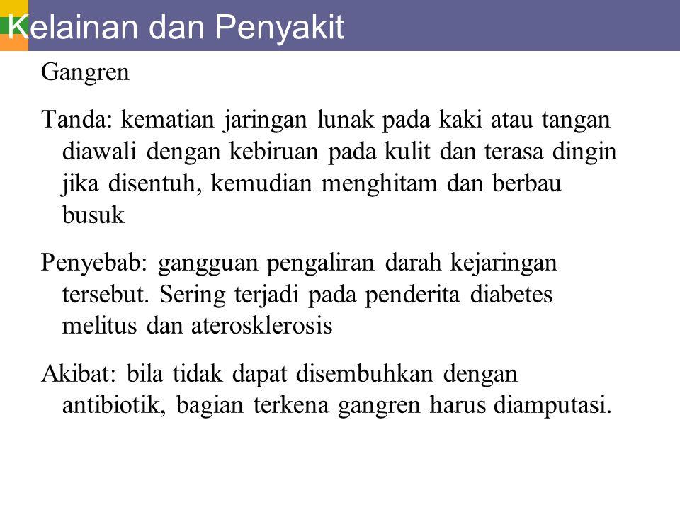 Kelainan dan Penyakit Gangren Tanda: kematian jaringan lunak pada kaki atau tangan diawali dengan kebiruan pada kulit dan terasa dingin jika disentuh,