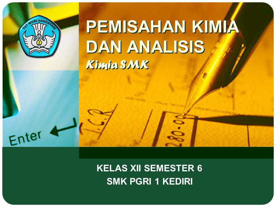 PEMISAHAN KIMIA DAN ANALISIS Kimia SMK KELAS XII SEMESTER 6 SMK PGRI 1 KEDIRI