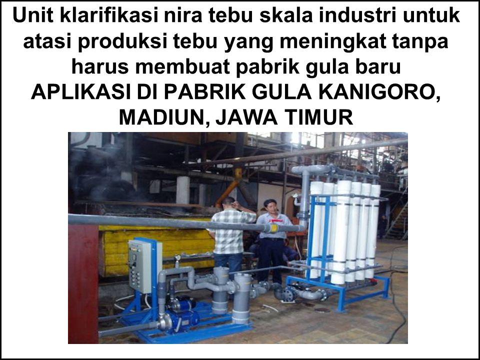Unit klarifikasi nira tebu skala industri untuk atasi produksi tebu yang meningkat tanpa harus membuat pabrik gula baru APLIKASI DI PABRIK GULA KANIGO