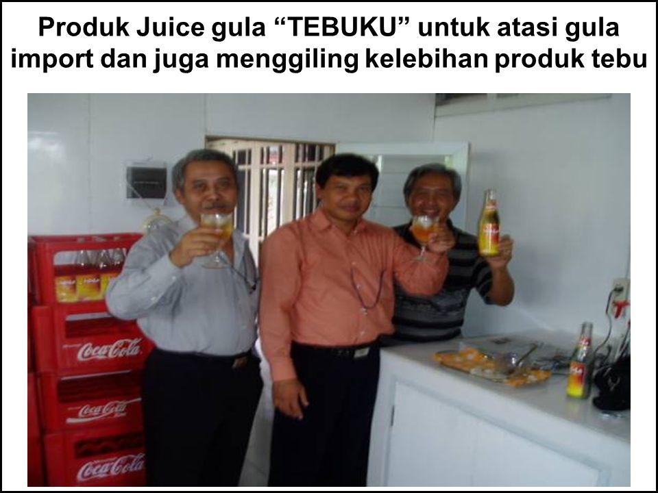 """Produk Juice gula """"TEBUKU"""" untuk atasi gula import dan juga menggiling kelebihan produk tebu"""