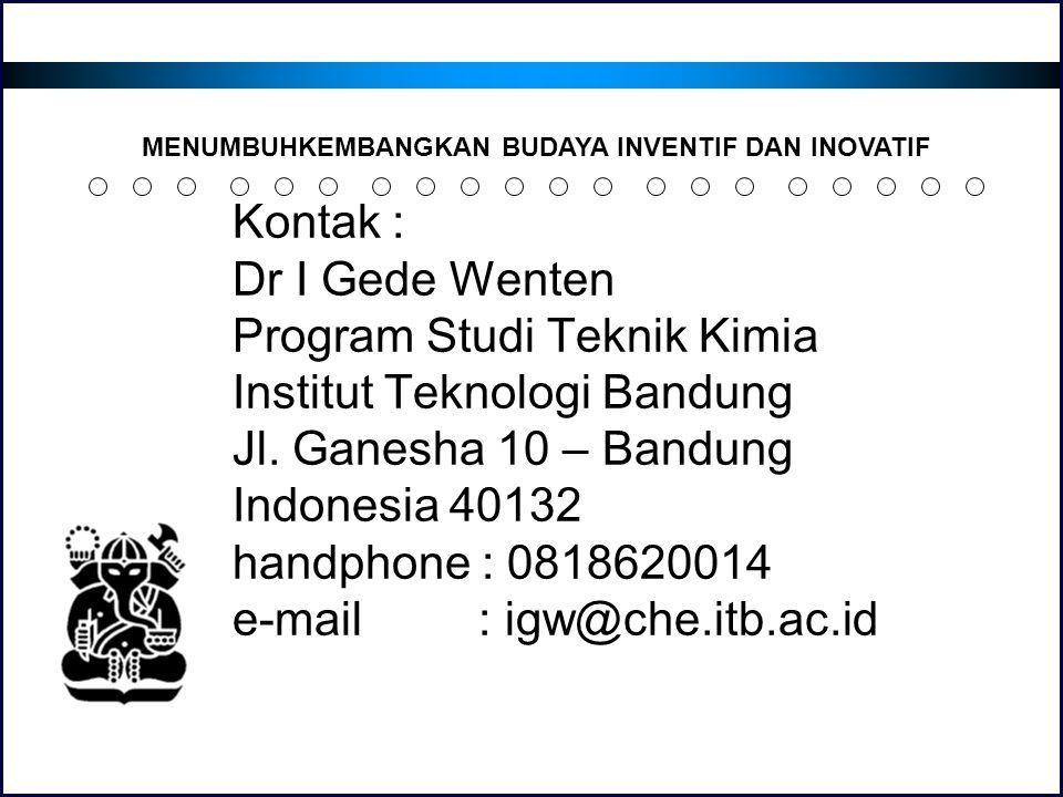 Kontak : Dr I Gede Wenten Program Studi Teknik Kimia Institut Teknologi Bandung Jl. Ganesha 10 – Bandung Indonesia 40132 handphone : 0818620014 e-mail