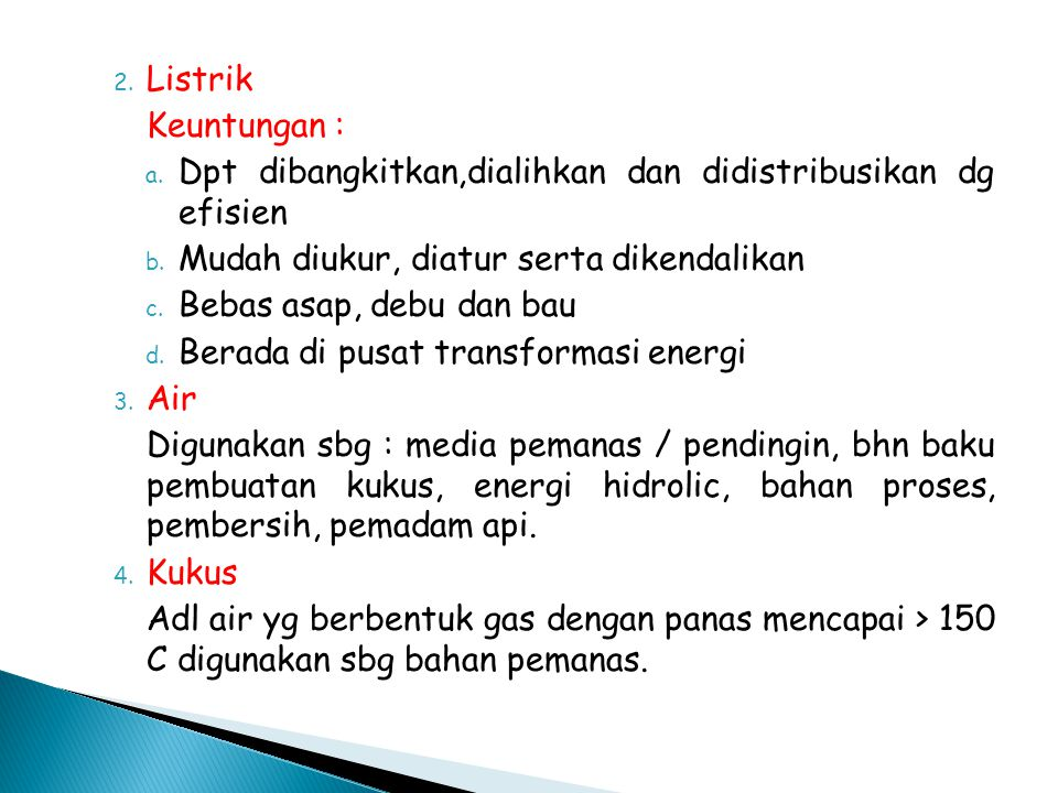 2. Listrik Keuntungan : a. Dpt dibangkitkan,dialihkan dan didistribusikan dg efisien b.