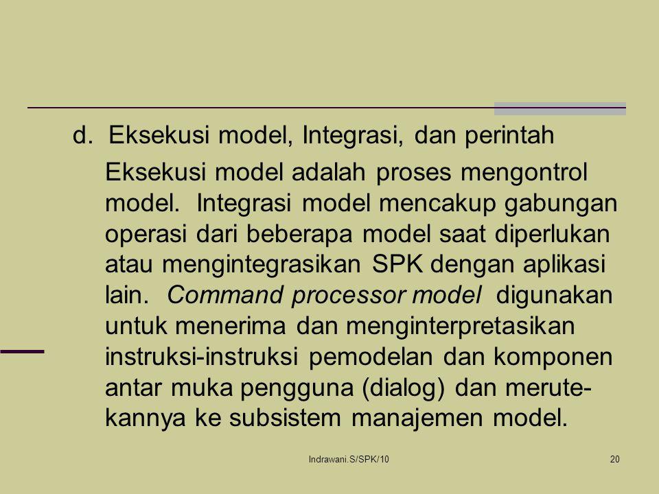 Indrawani.S/SPK/1020 d. Eksekusi model, Integrasi, dan perintah Eksekusi model adalah proses mengontrol model. Integrasi model mencakup gabungan opera