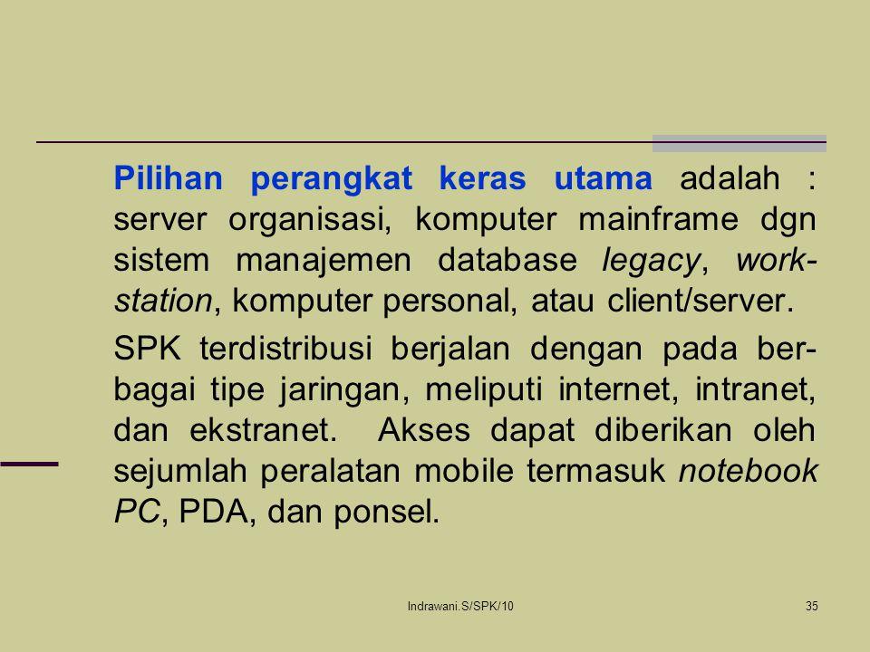 Indrawani.S/SPK/1035 Pilihan perangkat keras utama adalah : server organisasi, komputer mainframe dgn sistem manajemen database legacy, work- station,