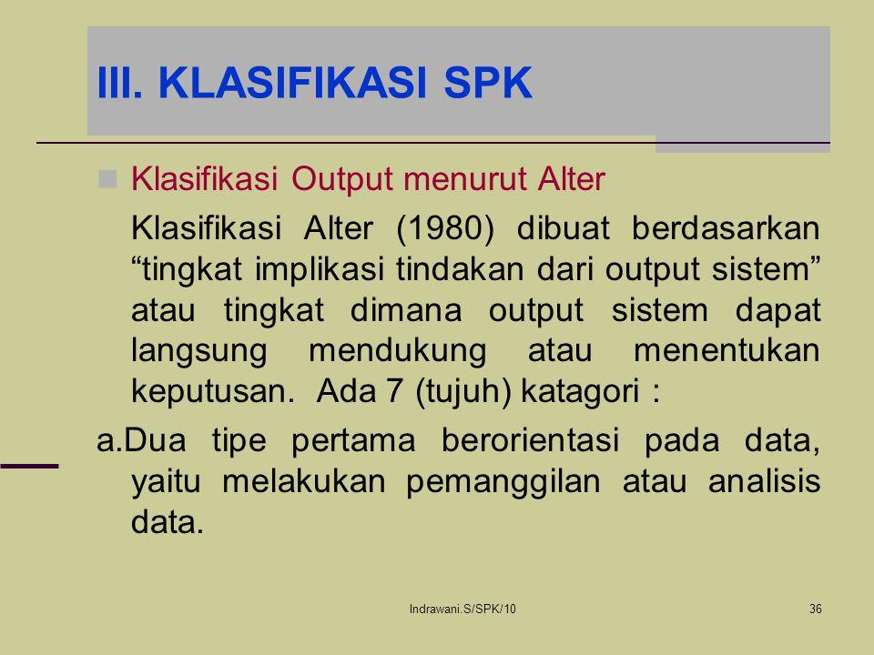 """Indrawani.S/SPK/1036 III. KLASIFIKASI SPK Klasifikasi Output menurut Alter Klasifikasi Alter (1980) dibuat berdasarkan """"tingkat implikasi tindakan dar"""