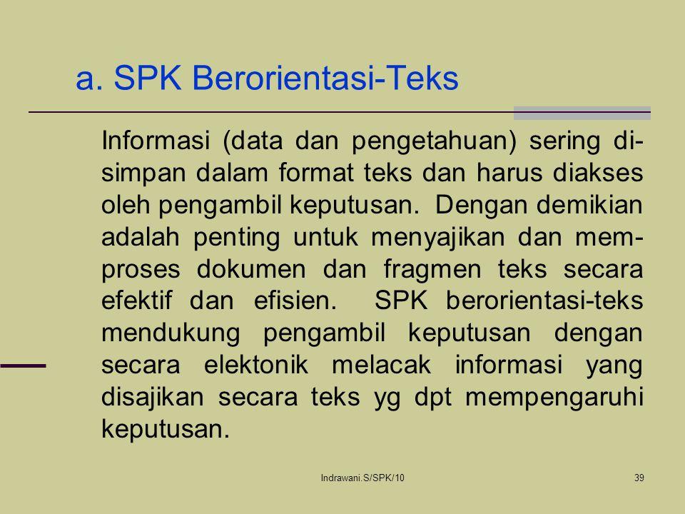 Indrawani.S/SPK/1039 a. SPK Berorientasi-Teks Informasi (data dan pengetahuan) sering di- simpan dalam format teks dan harus diakses oleh pengambil ke