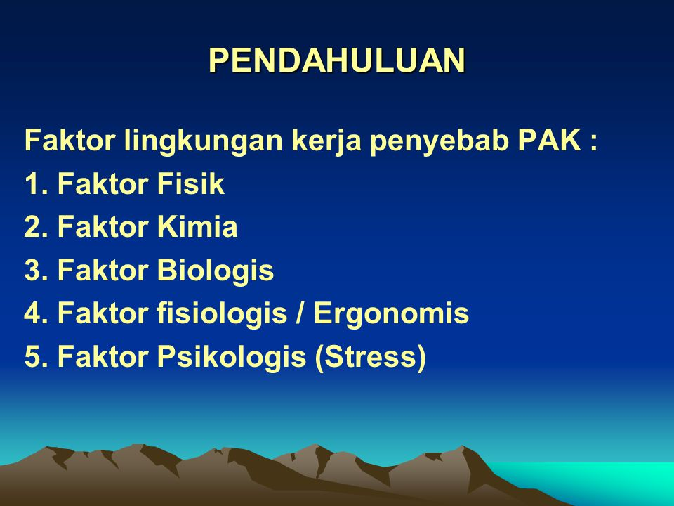 PENDAHULUAN Faktor lingkungan kerja penyebab PAK : 1.