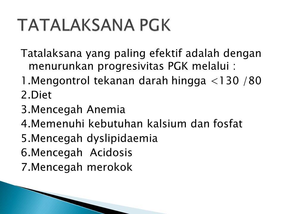 Tatalaksana yang paling efektif adalah dengan menurunkan progresivitas PGK melalui : 1.Mengontrol tekanan darah hingga <130 /80 2.Diet 3.Mencegah Anem
